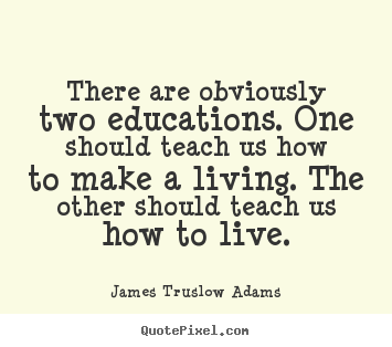 Quotes about inspirational - There are obviously two educations. one should teach us how..