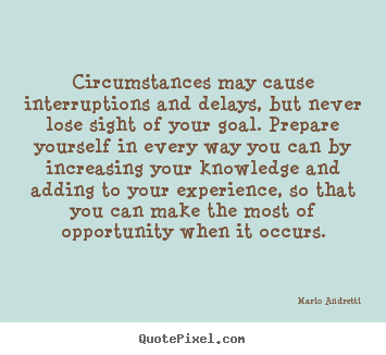 Inspirational quotes - Circumstances may cause interruptions and delays, but never lose sight..
