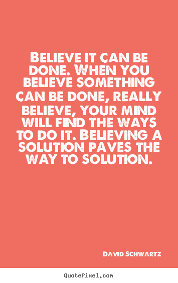 Quotes about inspirational - Believe it can be done. when you believe..