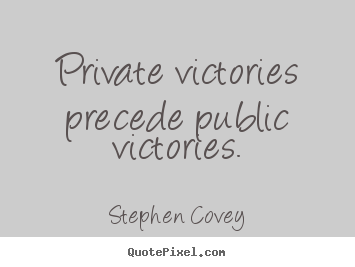 Stephen Covey picture quotes - Private victories precede public victories. - Inspirational quote