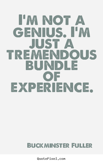 Buckminster Fuller picture quotes - I'm not a genius. i'm just a tremendous bundle of.. - Inspirational quote