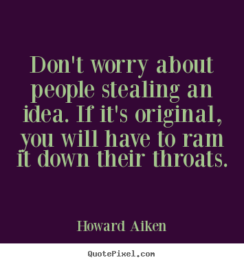 Create graphic picture quotes about inspirational - Don't worry about people stealing an idea. if it's original,..