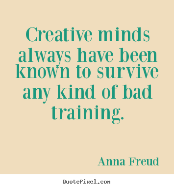 Create custom picture quotes about inspirational - Creative minds always have been known to survive..