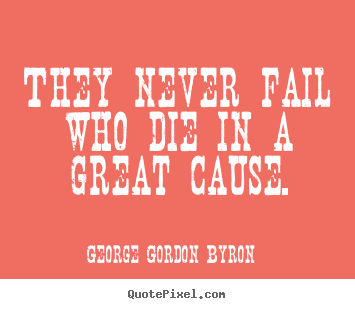 Quotes about inspirational - They never fail who die in a great cause.