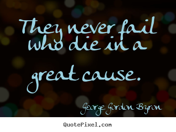 Quote about inspirational - They never fail who die in a great cause.