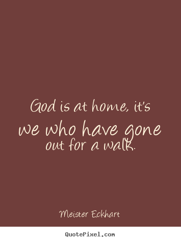Design image quotes about inspirational - God is at home, it's we who have gone out for..