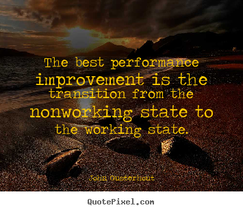 Quote about inspirational - The best performance improvement is the transition from the nonworking..