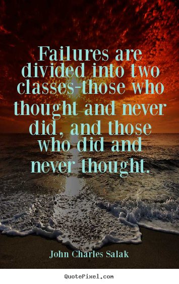 John Charles Salak picture quotes - Failures are divided into two classes-those.. - Inspirational quotes