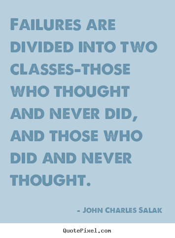 John Charles Salak picture quotes - Failures are divided into two classes-those who thought.. - Inspirational quotes