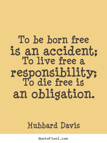 Make custom photo quotes about inspirational - To be born free is an accident; to live free a responsibility; to..