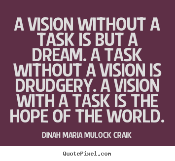 Customize picture quotes about inspirational - A vision without a task is but a dream. a task without..