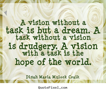 Dinah Maria Mulock Craik poster quotes - A vision without a task is but a dream. a task without a.. - Inspirational quotes