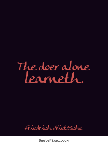 Diy picture quotes about inspirational - The doer alone learneth.