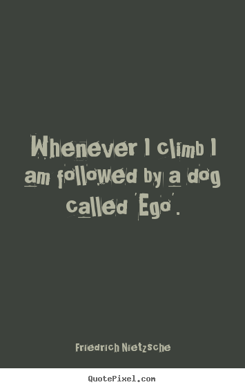 Inspirational quotes - Whenever i climb i am followed by a dog called..