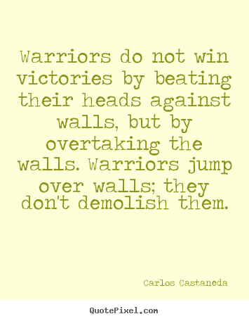Quotes about inspirational - Warriors do not win victories by beating their heads..