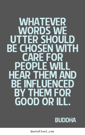 Buddha picture quotes - Whatever words we utter should be chosen with care for people will.. - Inspirational quotes