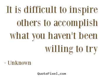 Diy picture quotes about inspirational - It is difficult to inspire others to accomplish..