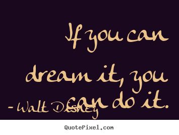 Create graphic picture quotes about inspirational - If you can dream it, you can do it.