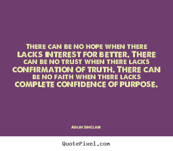 Inspirational quotes - There can be no hope when there lacks interest for better...