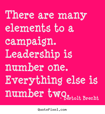 Bertolt Brecht image sayings - There are many elements to a campaign. leadership is number one... - Inspirational quotes