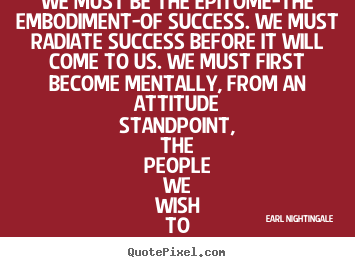 Make custom picture quotes about inspirational - We must be the epitome-the embodiment-of success. we must radiate..