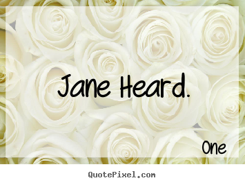 Jane heard. One  inspirational quote