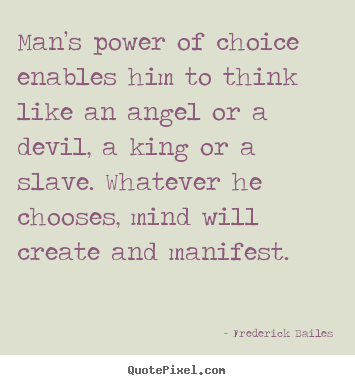 Make personalized poster quotes about inspirational - Man's power of choice enables him to think like an angel or a..