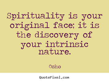 Create graphic picture quotes about inspirational - Spirituality is your original face; it is the..