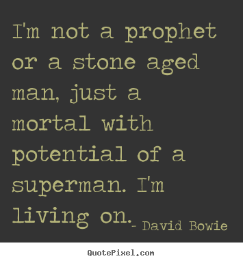 Inspirational quote - I'm not a prophet or a stone aged man, just a mortal..