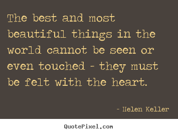 Quote about inspirational - The best and most beautiful things in the world..