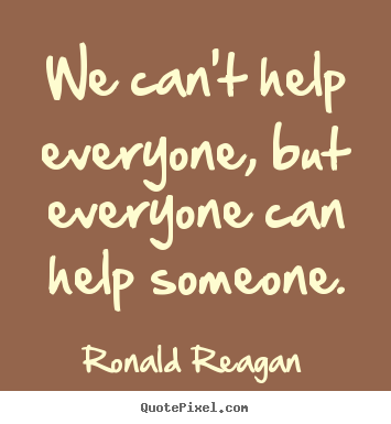 Create graphic picture quotes about inspirational - We can't help everyone, but everyone can help someone.
