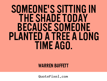 Inspirational quotes - Someone's sitting in the shade today because..