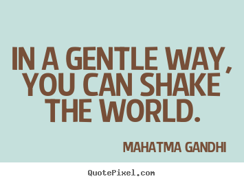 Quotes about inspirational - In a gentle way, you can shake the world.