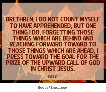 Sayings about inspirational - Brethren, i do not count myself to have apprehended,..