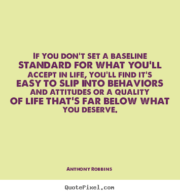 Quotes about inspirational - If you don't set a baseline standard for what you'll accept in life,..