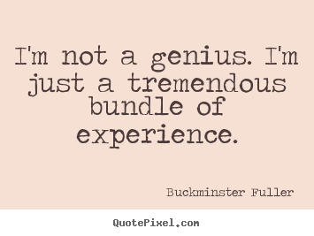 Buckminster Fuller picture quotes - I'm not a genius. i'm just a tremendous bundle.. - Inspirational quote