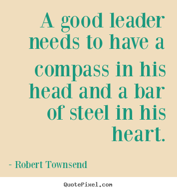 Quotes about inspirational - A good leader needs to have a compass in his head and a bar of steel in..