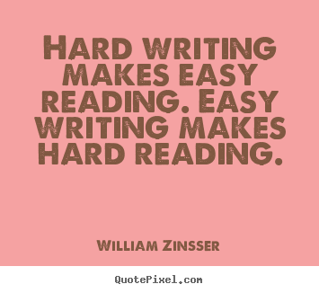 Quotes about inspirational - Hard writing makes easy reading. easy writing makes..