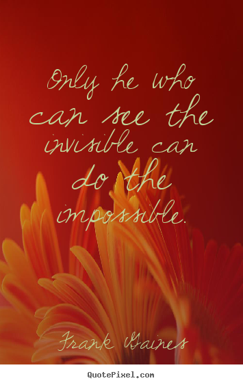 Create graphic photo quote about inspirational - Only he who can see the invisible can do the impossible.
