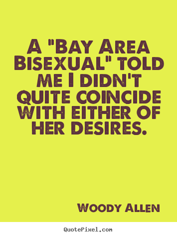 "Create graphic picture quotes about inspirational - A ""bay area bisexual"" told me i didn't quite coincide.."