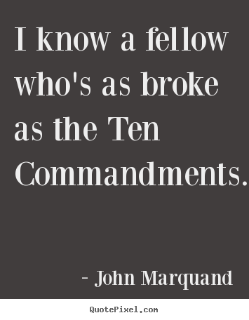 Create your own picture quote about inspirational - I know a fellow who's as broke as the ten commandments.