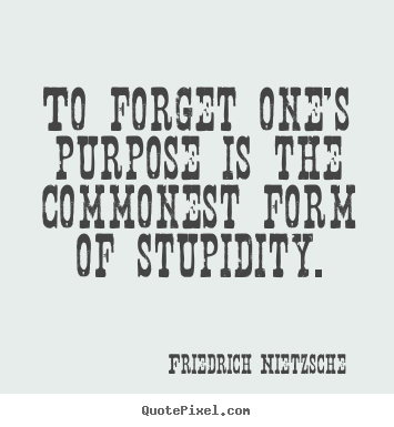Quotes about inspirational - To forget one's purpose is the commonest form of stupidity.
