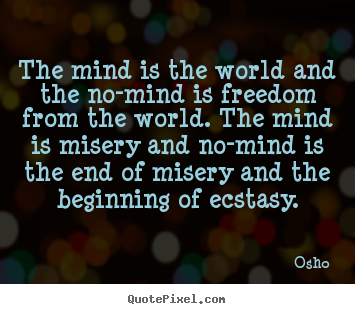 Inspirational quote - The mind is the world and the no-mind is freedom..