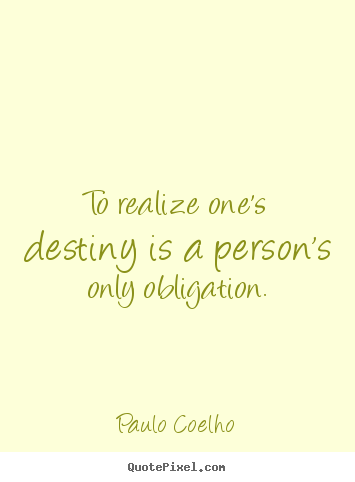Make personalized picture quotes about inspirational - To realize one's destiny is a person's only obligation.