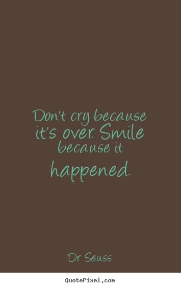 Dr. Seuss poster quotes - Don't cry because it's over. smile because it happened. - Inspirational quotes
