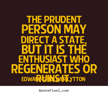 Inspirational quotes - The prudent person may direct a state, but it is the..