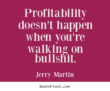 Quotes about inspirational - Profitability doesn't happen when you're..