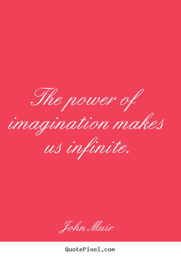 Quotes about inspirational - The power of imagination makes us infinite.