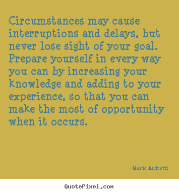 Mario Andretti picture quotes - Circumstances may cause interruptions and delays,.. - Inspirational quotes