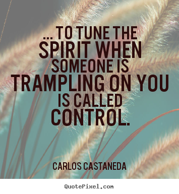 Quote about inspirational - ... to tune the spirit when someone is trampling..